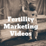 Fertility Marketing Videos