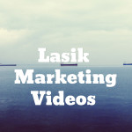 Lasik Marketing Videos