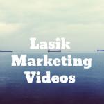 Lasik Marketing Videos